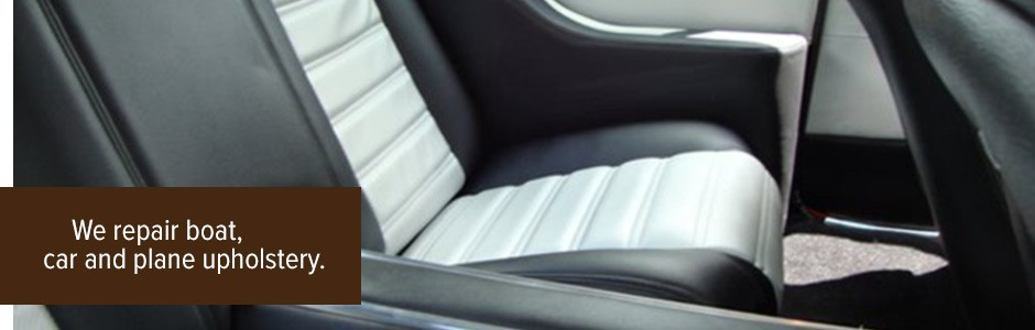 We repair boat, car, and plane upholstery.